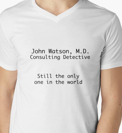 John Watson, M.D. Consulting Detective. Still the only one in the world. Mens V-Neck T-Shirt