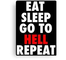 Eat Sleep Go To Hell Repeat Canvas Print