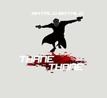 Kill 'em Thane! Unisex T-Shirt