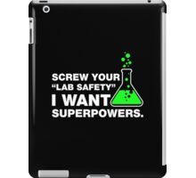 Screw Your Lab Safety, I Want Superpowers. iPad Case/Skin