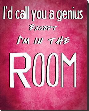 I'd Call you a Genius Except I'm in the Room by Caffrin25