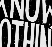 You know nothing, quote (black) Sticker