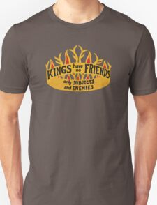 Kings have no friends, quote Unisex T-Shirt