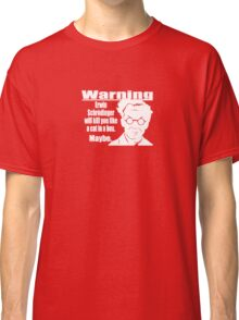 erwin schrodinger warning Classic T-Shirt