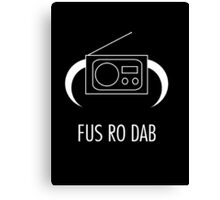 FUS RO DAB! Canvas Print