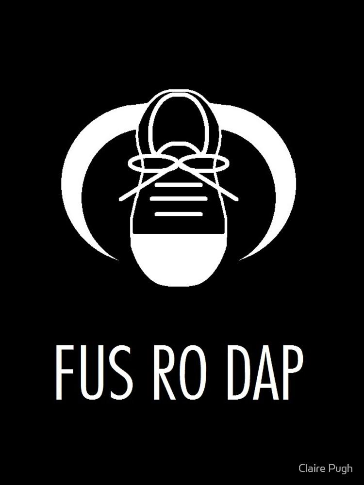 FUS RO DAP! by Claire Pugh
