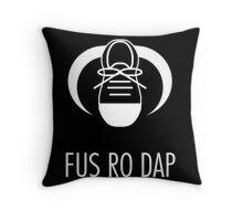 FUS RO DAP! Throw Pillow