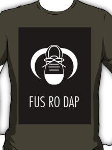 FUS RO DAP! T-Shirt