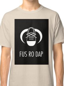 FUS RO DAP! Classic T-Shirt