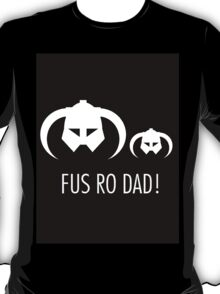 FUS RO DAD! T-Shirt