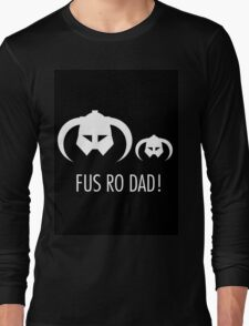 FUS RO DAD! Long Sleeve T-Shirt