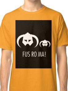FUS RO MA! Classic T-Shirt