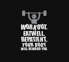 Workout eat well be patient your body will reward you - inspirational quotes Unisex T-Shirt