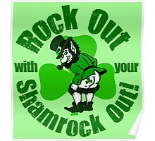 Rock Out With Your Shamrock Out Poster