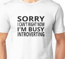 Sorry I Can't Right Now. I'm Busy Introverting. Unisex T-Shirt