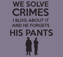 We Solve Crimes, I Blog About It And He Forgets His Pants Alternative Version - Sherlock BBC by Steelbound