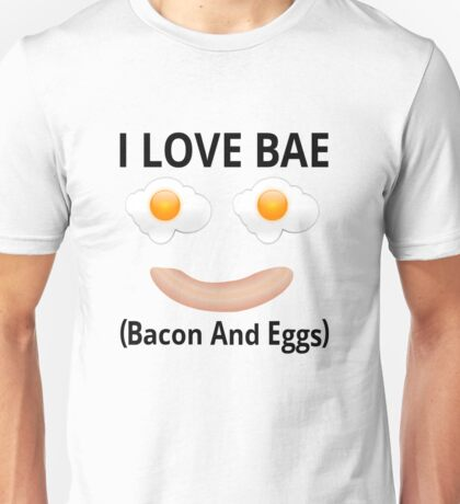 I Love BAE (Bacon And Eggs) Unisex T-Shirt