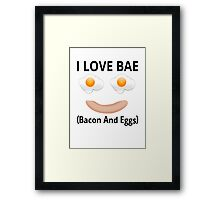 I Love BAE (Bacon And Eggs) Framed Print