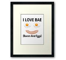 I Love BAE (Bacon And Eggs) Framed Print