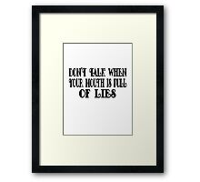 Don't Talk When Your Mouth Is Full Of Lies Framed Print