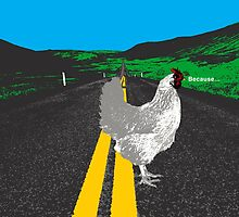 Why did the chicken cross the road? by monsterplanet