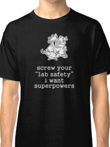 Screw Your Lab Safety. Science Humor Classic T-Shirt