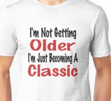 I'm Not Getting Older, I'm Just Becoming A Classic Unisex T-Shirt