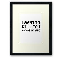 I Want To Ki_ _ You. Options May Vary. Framed Print