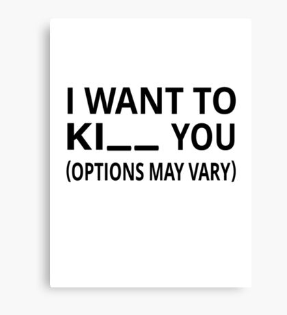 I Want To Ki_ _ You. Options May Vary. Canvas Print