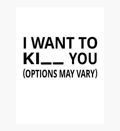 I Want To Ki_ _ You. Options May Vary. Photographic Print