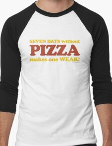 Seven Days Without Pizza Makes One Weak Men's Baseball ¾ T-Shirt
