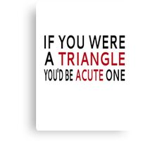 If You Were A Triangle, You'd Be Acute One Canvas Print