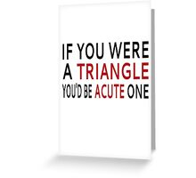 If You Were A Triangle, You'd Be Acute One Greeting Card