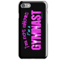 Gymnastics - I'm Not Short, I'm a Gymnast iPhone Case/Skin