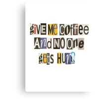 Give Me Coffee And No One Gets Hurt Canvas Print