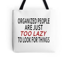 Organized People Are Just Too Lazy To Look For Things Tote Bag
