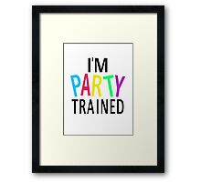 I'm Party Trained Framed Print