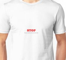 Stop!  If you can read this, then you're too close. Unisex T-Shirt