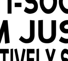 I'm Not Anti-Social. I'm Just Selectively Social. There's A Difference Sticker