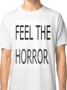 feel the horror Classic T-Shirt