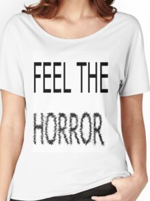 feel the horror Women's Relaxed Fit T-Shirt