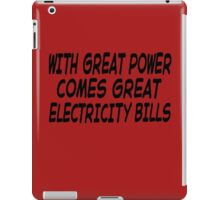With Great Power Comes Great Electricity Bills iPad Case/Skin