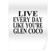 Live Every Day Like You're Glen Coco Poster