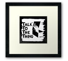 talk to the thing j Framed Print