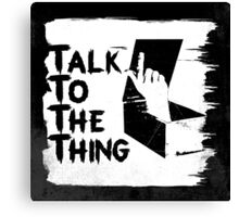 talk to the thing j Canvas Print