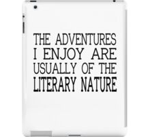 The Adventures I Enjoy Are Usually Of The Literary Nature iPad Case/Skin