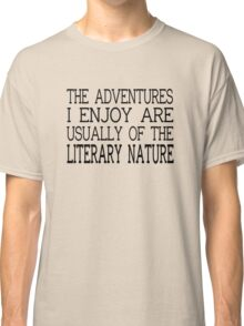 The Adventures I Enjoy Are Usually Of The Literary Nature Classic T-Shirt