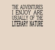 The Adventures I Enjoy Are Usually Of The Literary Nature Unisex T-Shirt