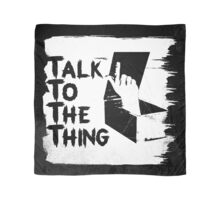 talk to the thing j Scarf