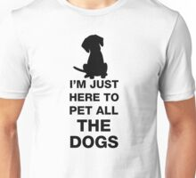 I'm Just Here To Pet All The Dogs Unisex T-Shirt